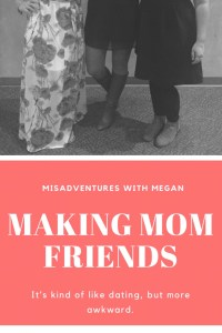 Making mom friends is hard. It's kind of like dating, but more awkward.