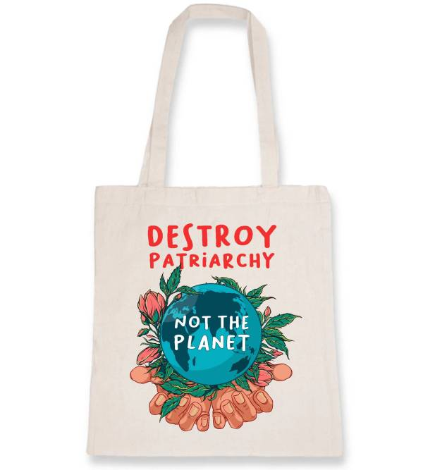 Totebag - Destroy patriarchy not the planet