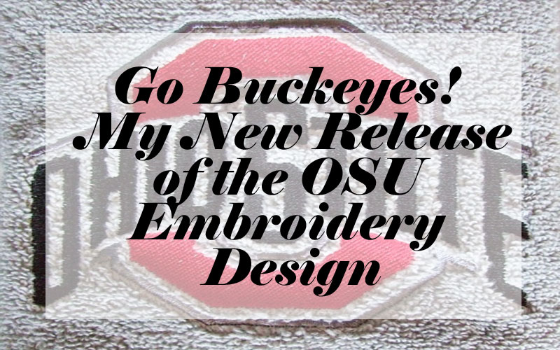 Go Buckeyes! My New Release of the OSU Embroidery Design