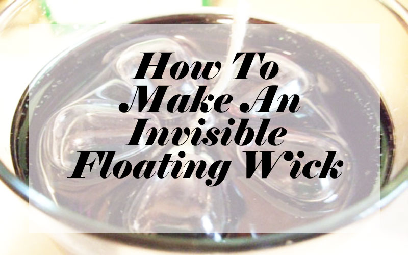 How To Make An Invisible Floating Wick