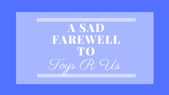 A Sad Farewell Toys R Us