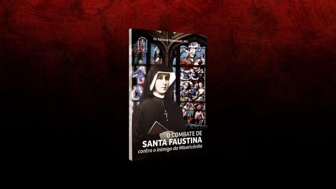 O combate de Santa Faustina contra o inimigo da Misericórdia