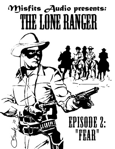 "The Lone Ranger: 2 ""Fear"" « MisfitsAudio Productions"