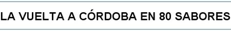 La vuelta a Córdoba en 80 sabores