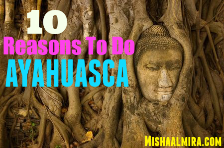 10 Reasons to Do Ayahuasca - Misha Almira