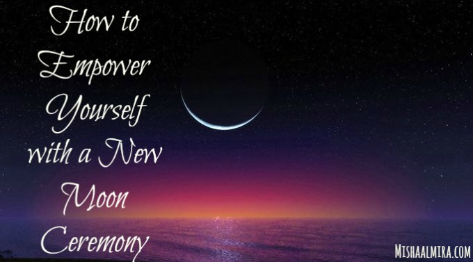 How to Empower Yourself With a New Moon Ceremony-Misha Almira