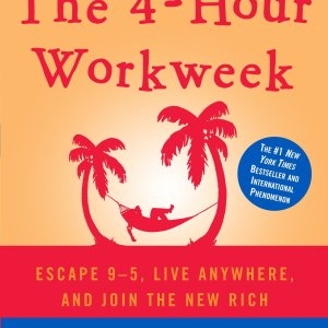 The 4 Hour Work Week: Escape 9-5, Live Anywhere, and Join the New Rich