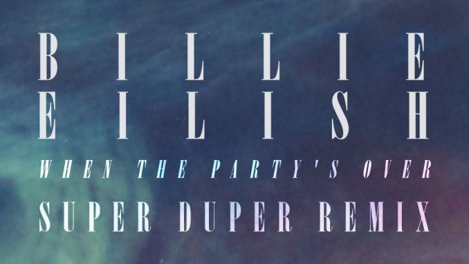 Billie Eilish - When The Party's Over (Super Duper Remix)