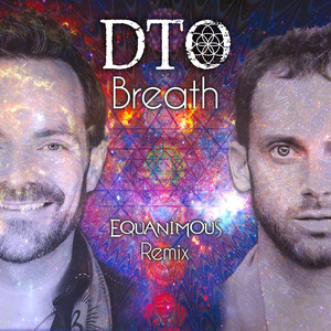 DTO - Breath (Equanimous Remix) [Downtempo, Future Bass]