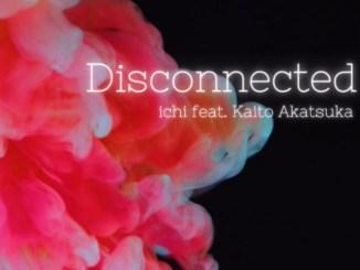 ichi x Kaito Akatsuka - Disconnected