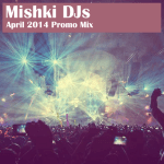 Mishki DJs — April 2k14 Promo mix