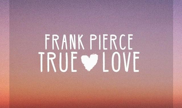 Frank Pierce - True Love (feat. Lex)