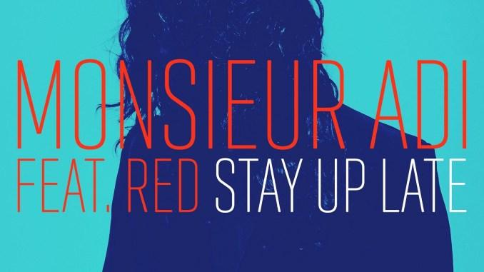 Monsieur Adi Ft. RED - Stay Up Late (Radio Edit) [Indie Pop, EDM]