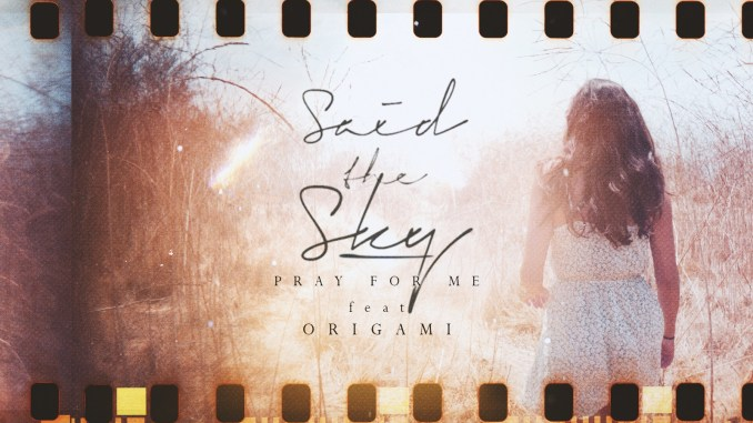 Said The Sky feat. Origami - Pray For Me [Dance, EDM]