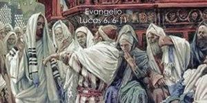 Lucas 6, 6-11