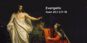 Juan 20,1-2.11-18
