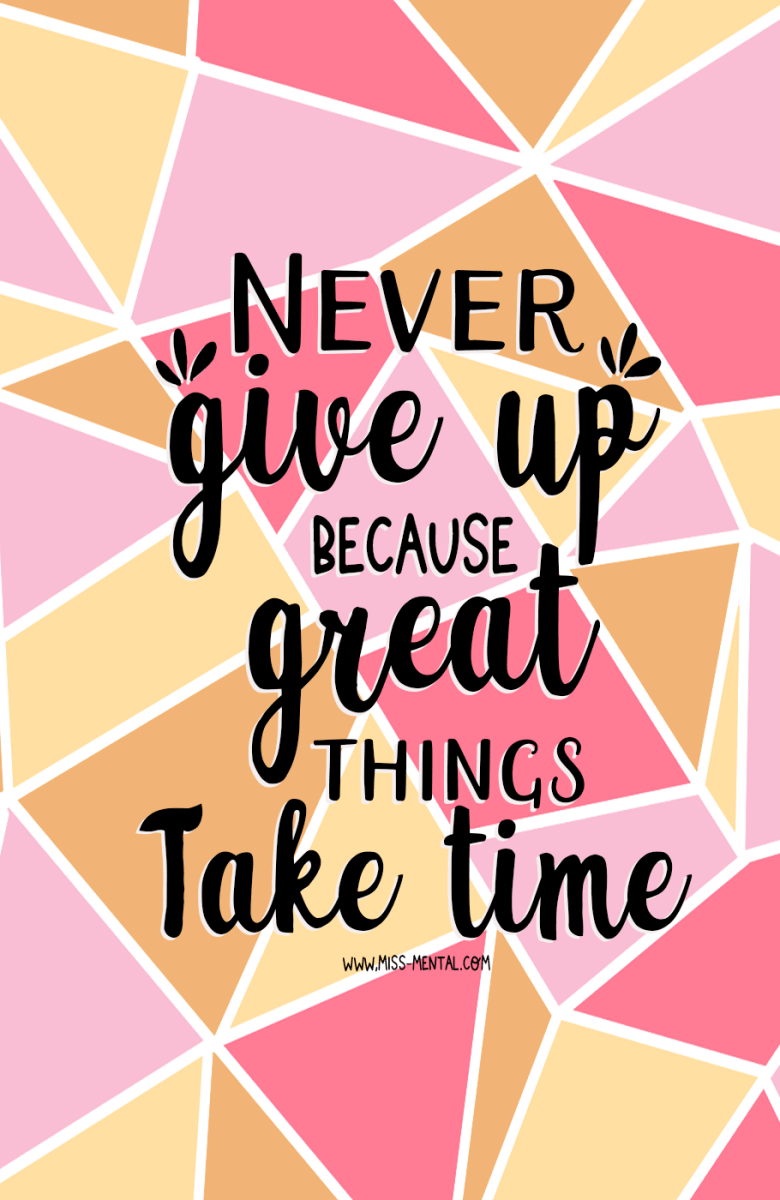 7 inspirational quotes to start your weekend right. Never give up because great things take time positive quote illustration made by miss mental. free printable wallpaper quote. Screensaver. Mental health inspiration and personal development.