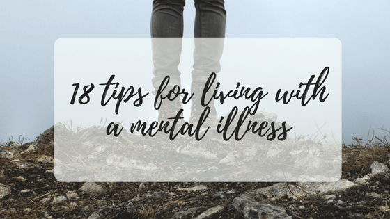 18 Mental health tips for living with a mental illness