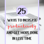 25 ways to increase productivity and get more done, achieve more in less time and save time to spent with your family doing what you love. Get your tasks and work done faster and learn what you can do to make your life easier and take care of your well being and mental health by keeping things balanced. #timemanagement #selfgrowth #mentalhealth #productivity