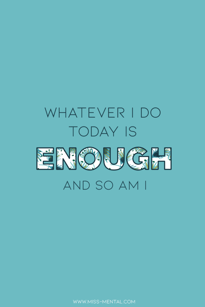10 affirmations for anxiety with free phone wallpapers | Whatever I do today is enough and so am I. Are you experiencing anxiety cause of stress? try to remind yourself that you don't have to be perfect. It's okay to take things slow and listen to your body and mind. #affirmation #mentalhealth #teal #positivity