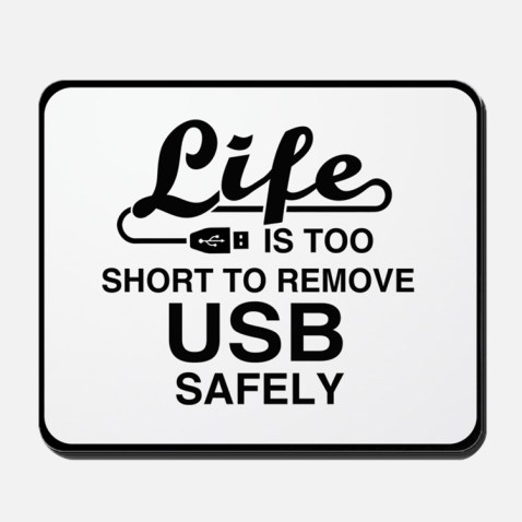 life_is_too_short_to_remove_usb_safely_mousepad