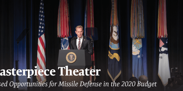 Masterpiece Theater: Missed Opportunities for Missile Defense in the 2020 Budget