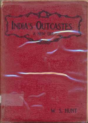 W.S. Hunt, India's Outcastes: A New Era