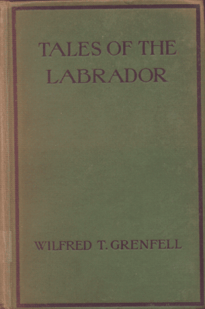 Sir Wilfred T. Grenfell [1865-1940], Tales of the Labrador
