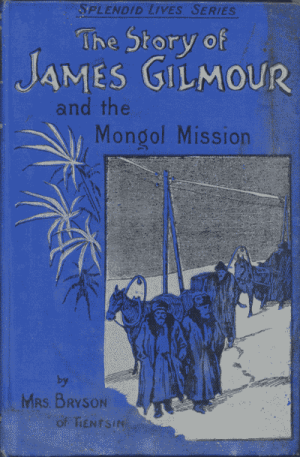 Mary Isabella Bryson [?-1913], The Story of James Gilmour and the Mongol Mission