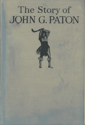 James Paton [1824-1907], ed., The Story of Dr. John G. Paton's Thirty Years with South Sea Cannibals, revised by A.L. Langridge