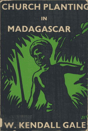 William Kendall Gale [1882-1935], Church Planting in Madagascar