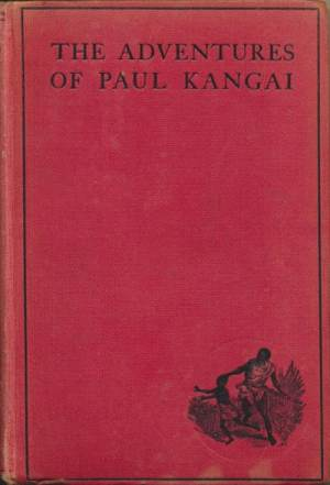 Robert Keable [1887-1927], The Adventures of Paul Kangai. Stories of a Slave-Boy, Illustrating the Universities' Mission to Central Africa