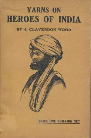 J. Claverdon Wood, Yarns on Heroes of India, 5th edn.