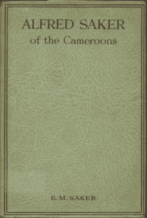 Emily M. Saker [1849-?], Alfred Saker. Pioneer of the Cameroons
