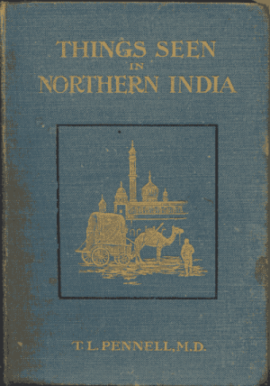 Theodore Leighton Pennell [1867-1912], Things Seen in Northern India