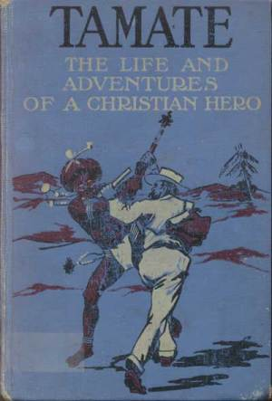 Richard Lovett [1851-1904], Tamate. The Life and Adventures of a Christian Hero