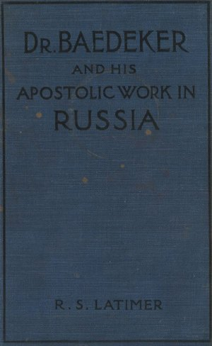 Robert Sloan Latimer [1857-1931], Dr. Baedeker: and his Apostolic Work in Russia