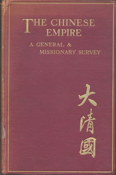 Marshall Broomhall [1866-1937], The Chinese Empire. A General and Missionary Survey.