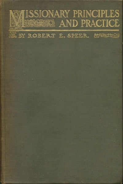 Missionary Principles and Practice by Robert E. Speer 1