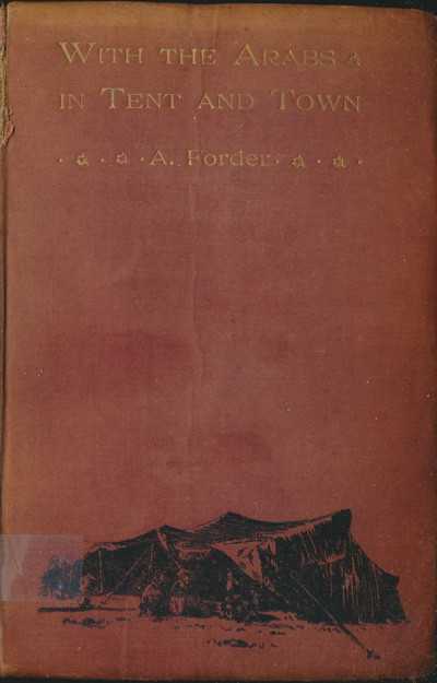 Archibald Forder [1863-1934], With the Arabs in Tent and Town. An Account of Missionary Work, Life and Experiences in Moab and Edom and the First Missionary Journey into Arabia from the North, 3rd edn.