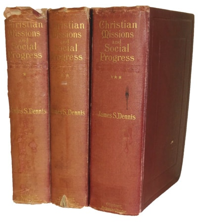 James S. Dennis [1842-1914], Christian Missions and Social Progress. A Sociological Study of Foreign Missions, 3 Vols.