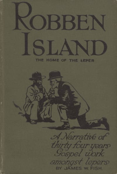 Cover: James Wescott Fish [1852-1937], Robben Island. An Account of Thirty-Four Years' Gospel Work Amongst Lepers of South Africa.