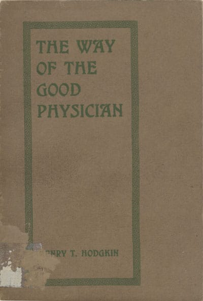 Henry T. Hodgkin [1877-1933], The Way of the Good Physician, to Which is Added the Story of C.M.S. Medical Missions