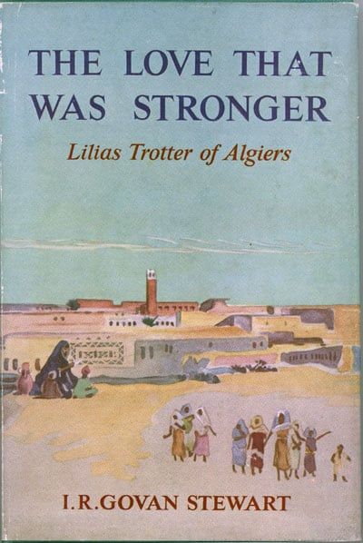 I.R. Govan Stewart, The Love That Was Stronger. Lilias Trotter of Algiers