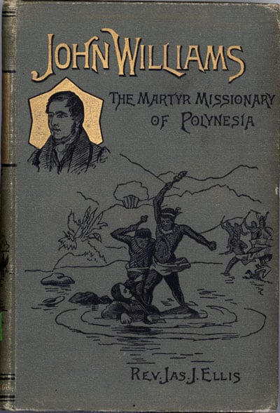 James Joseph Ellis [1853-1924?], John Williams. The Martyr Missionary of Polynesia