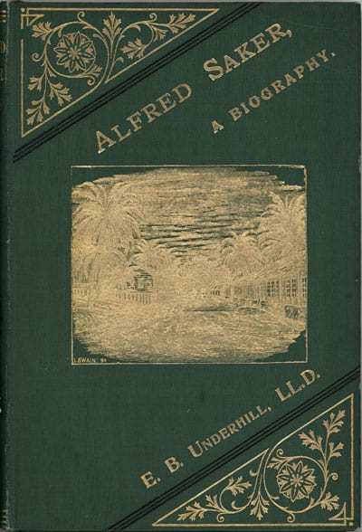 Edward Bean Underhill [1813-1901], Alfred Saker. Missionary Africa. A Biography