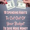 10 Spending Habits To Cut Out Of Your Budget To Save More Money