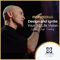 WATCH CHIP CONLEY'S INSPIREDtalk on DESIGNING YOUR 3.0 LIFE VISION