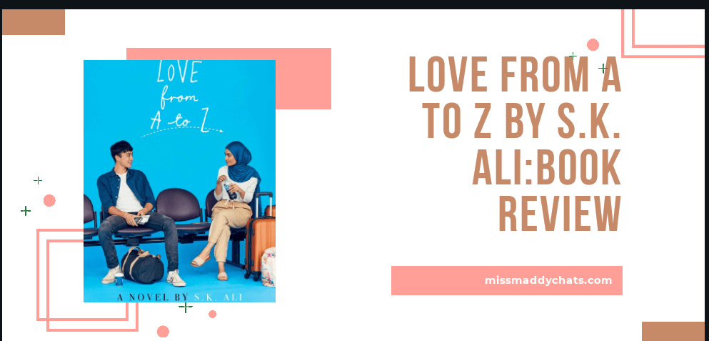 love from a to z, book blog, goodreads, romance, contemporary, ya, muslim representation, bookstagram , s.k. ali, missmaddychats