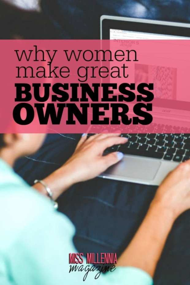 Women are predisposition to be great business owners. Here I describe the reasons for why I feel this way.